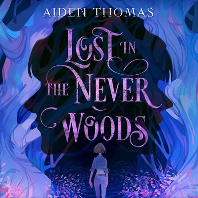Lost in the Never Woods Audiobook, by Aiden Thomas