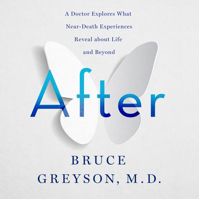 After: A Doctor Explores What Near-Death Experiences Reveal about Life and Beyond Audiobook, by