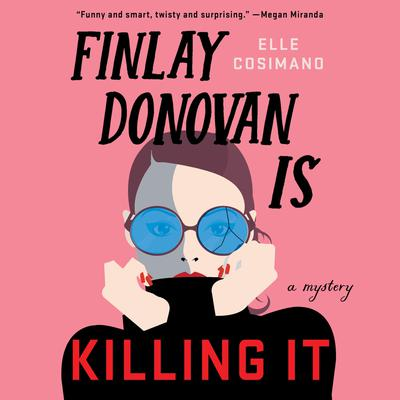 Finlay Donovan Is Killing It: A Mystery Audiobook, by Elle Cosimano
