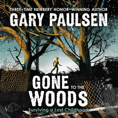 Gone to the Woods: Surviving a Lost Childhood Audiobook, by