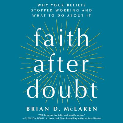 Faith After Doubt: Why Your Beliefs Stopped Working and What to Do About It Audiobook, by Brian D. McLaren