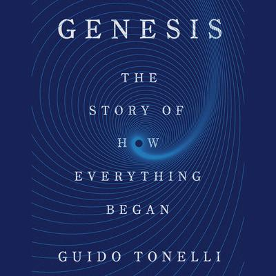 Genesis: The Story of How Everything Began Audiobook, by Guido Tonelli