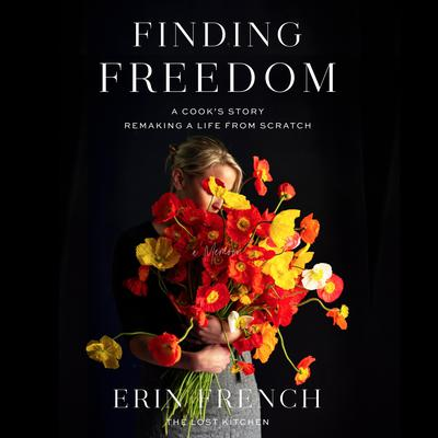 Finding Freedom: A Cooks Story; Remaking a Life from Scratch Audiobook, by Erin French