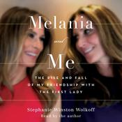 Melania and Me: The Rise and Fall of My Friendship with the First Lady Audiobook, by Stephanie Winston Wolkoff
