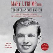 Too Much and Never Enough: How My Family Created the World's Most Dangerous Man Audiobook, by Mary L. Trump