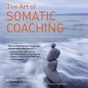 The Art of Somatic Coaching: Embodying Skillful Action, Wisdom, and Compassion Audiobook, by Richard Strozzi-Heckler