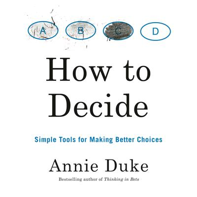 How to Decide: Simple Tools for Making Better Choices Audiobook, by