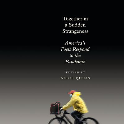 Together in a Sudden Strangeness: Americas Poets Respond to the Pandemic Audiobook, by Alice Quinn