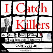 I Catch Killers: The Life and Many Deaths of a Homicide Detective Audiobook, by Gary Jubelin