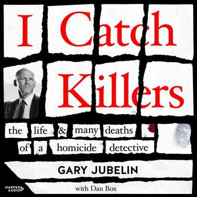 I Catch Killers: The Life and Many Deaths of a Homicide Detective Audiobook, by