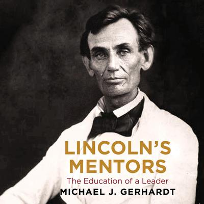 Lincolns Mentors: The Education of a Leader Audiobook, by Michael J. Gerhardt