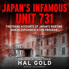 Japans Infamous Unit 731: Firsthand Accounts of Japans Wartime Human Experimentation Program Audiobook, by Hal Gold