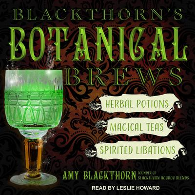 Blackthorns Botanical Brews: Herbal Potions, Magical Teas, and Spirited Libations Audiobook, by Amy Blackthorn