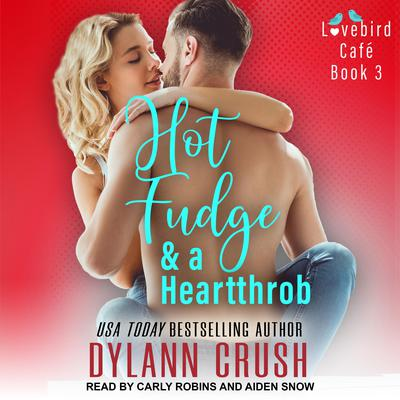 Hot Fudge & a Heartthrob Audiobook, by Dylann Crush