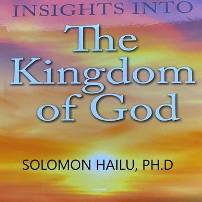 Insights Into the Kingdom of God Audiobook, by Professor Solomon Hailu