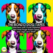 The Bonzo Dog Tapes; Interviews with Vivian Stanshall, Neil Innes, Roger Ruskin Spear and