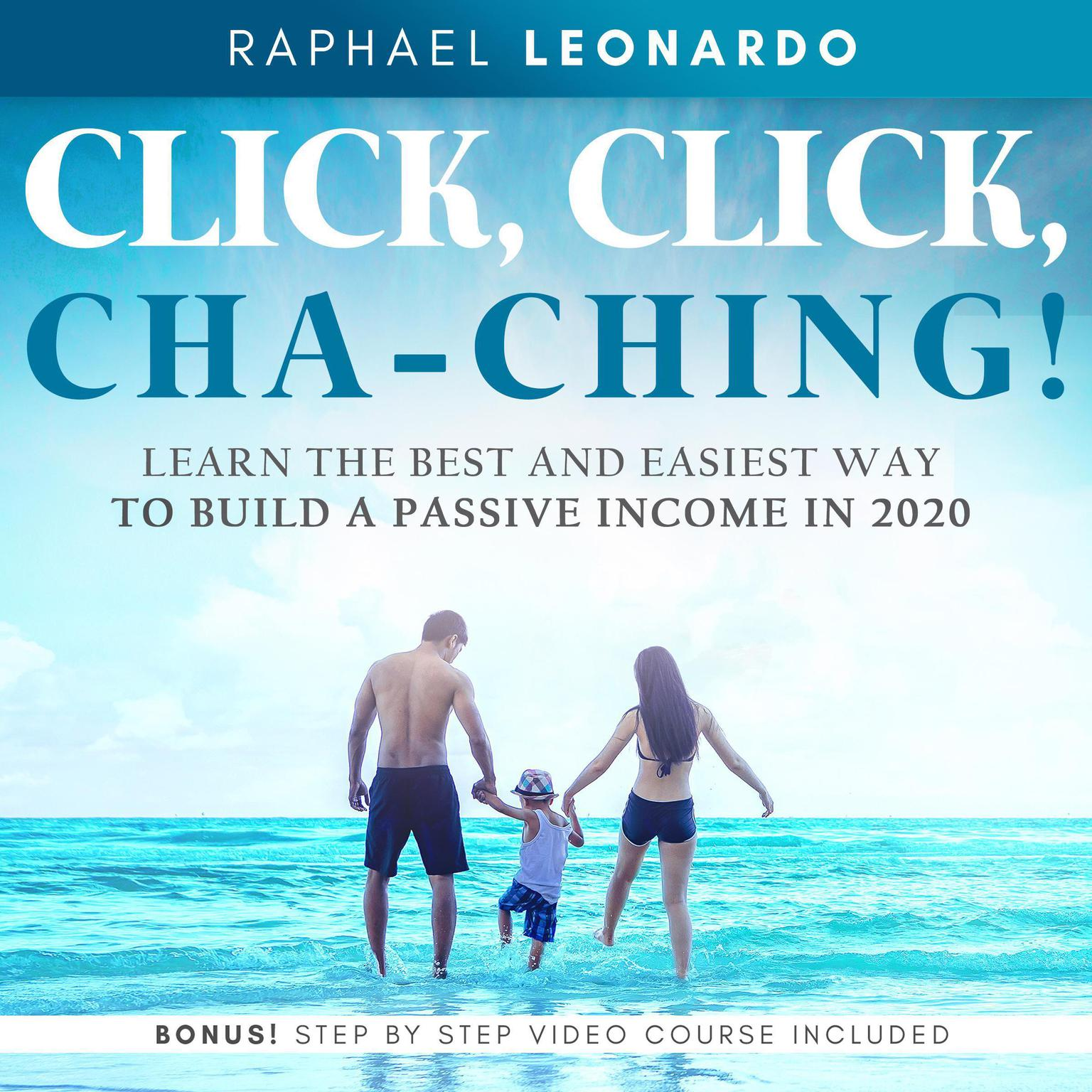 Click, Click, ChaChing!: Learn the Best and Easiest Way to Build a Passive Income in 2020 Audiobook, by Raphael Leonardo
