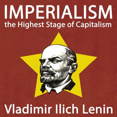 Imperialism, the Highest Stage of Capitalism Audiobook, by Vladimir Ilyich