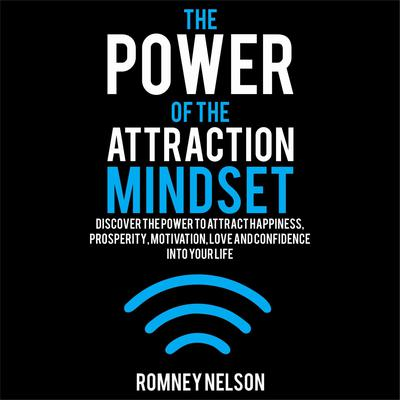 The Power of the Attraction Mindset Audiobook, by Romney Nelson