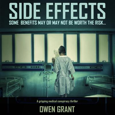 Side Effects: A Gripping Medical Conspiracy Thriller (Side Effects Series Book 1) Audiobook, by Owen Grant