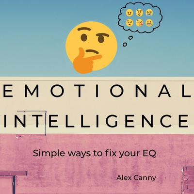 Emotional Intelligence: Simple Ways to Fix Your EQ Audiobook, by Alex Canny
