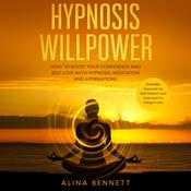 Hypnosis Willpower: 2 in 1: How To Boost Your Confidence and Self-Love with Hypnosis, Meditation and Affirmations. Includes: Hypnosis for Self-Esteem and Hypnosis for Weight Loss
