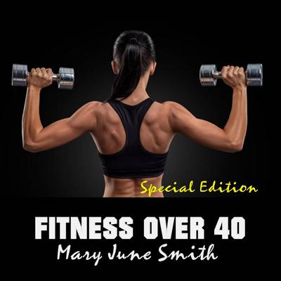Fitness Over 40: How to live a healthy lifestyle with a full time Job (Special Edition) Audiobook, by Mary June Smith