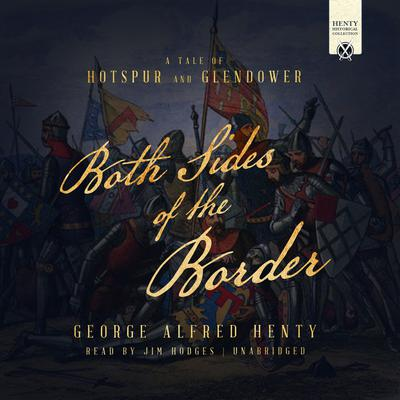 Both Sides of the Border: A Tale of Hotspur and Glendower Audiobook, by G. A. Henty