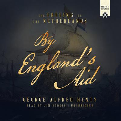 By England's Aid: The Freeing of the Netherlands Audiobook, by G. A. Henty