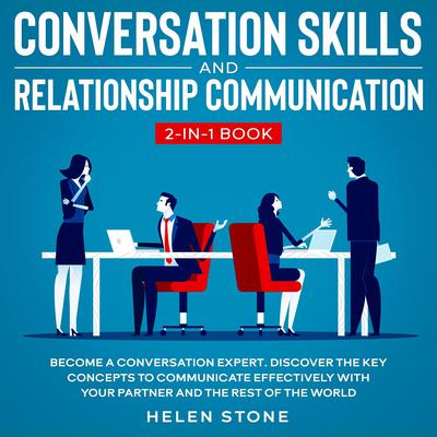 Conversation Skills and Relationship Communication 2-in-1 Book Become a Conversation Expert: Discover The Key Concepts to Communicate Effectively with your Partner and The Rest of The World Audiobook, by Helen Stone