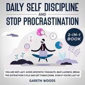 Daily Self Discipline and Procrastination 2-in-1 Book You Are Not Lazy: Avoid Apathetic Thoughts, Beat Laziness, Break The Distraction Cycle and Get Things Done, Even If you're Lazy AF Audiobook, by Gareth Woods