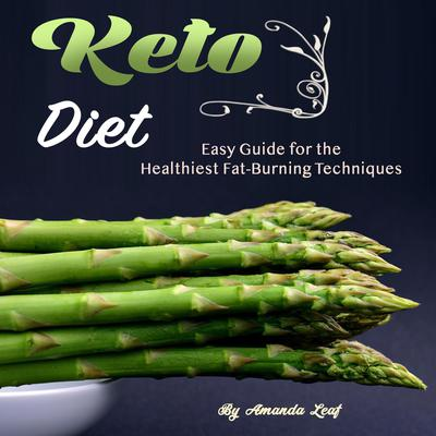 Keto Diet: Easy Guide for the Healthiest Fat-Burning Techniques Audiobook, by Amanda Leaf