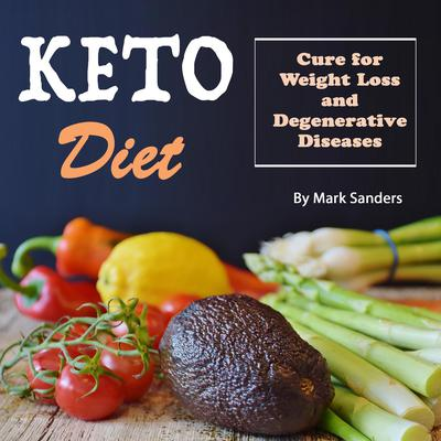 Keto Diet: Cure for Weight Loss and Degenerative Diseases Audiobook, by Mark Sanders