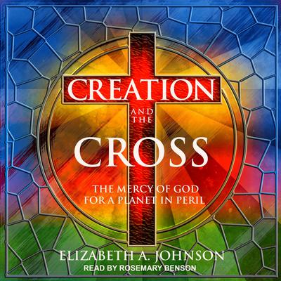 Creation and the Cross: The Mercy of God for a Planet in Peril Audiobook, by