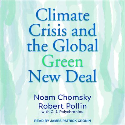 Climate Crisis and the Global Green New Deal: The Political Economy of Saving the Planet Audiobook, by Noam Chomsky