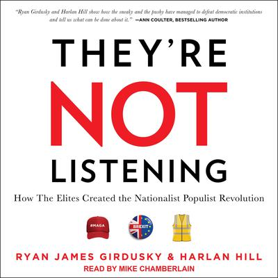 Theyre Not Listening: How The Elites Created the Nationalist Populist Revolution Audiobook, by