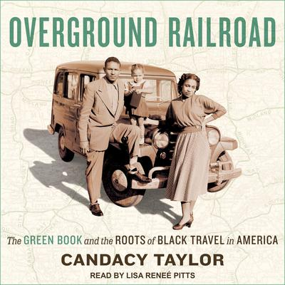 Overground Railroad: The Green Book and the Roots of Black Travel in America Audiobook, by Candacy Taylor