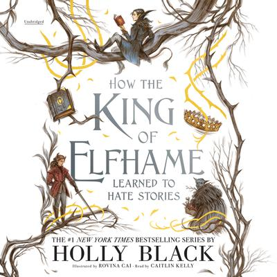 How the King of Elfhame Learned to Hate Stories Audiobook, by