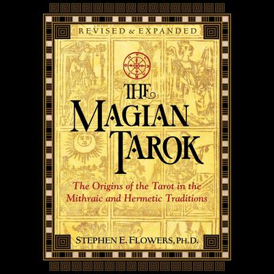 The Magian Tarok: The Origins of the Tarot in the Mithraic and Hermetic Traditions Audiobook, by Stephen E. Flowers