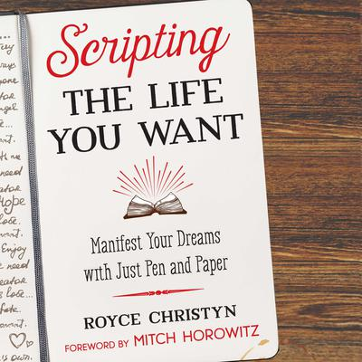 Scripting the Life You Want: Manifest Your Dreams with Just Pen and Paper Audiobook, by Royce Christyn
