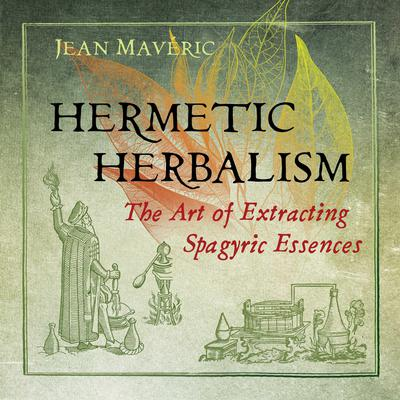 Hermetic Herbalism: The Art of Extracting Spagyric Essences Audiobook, by Jean Mavéric