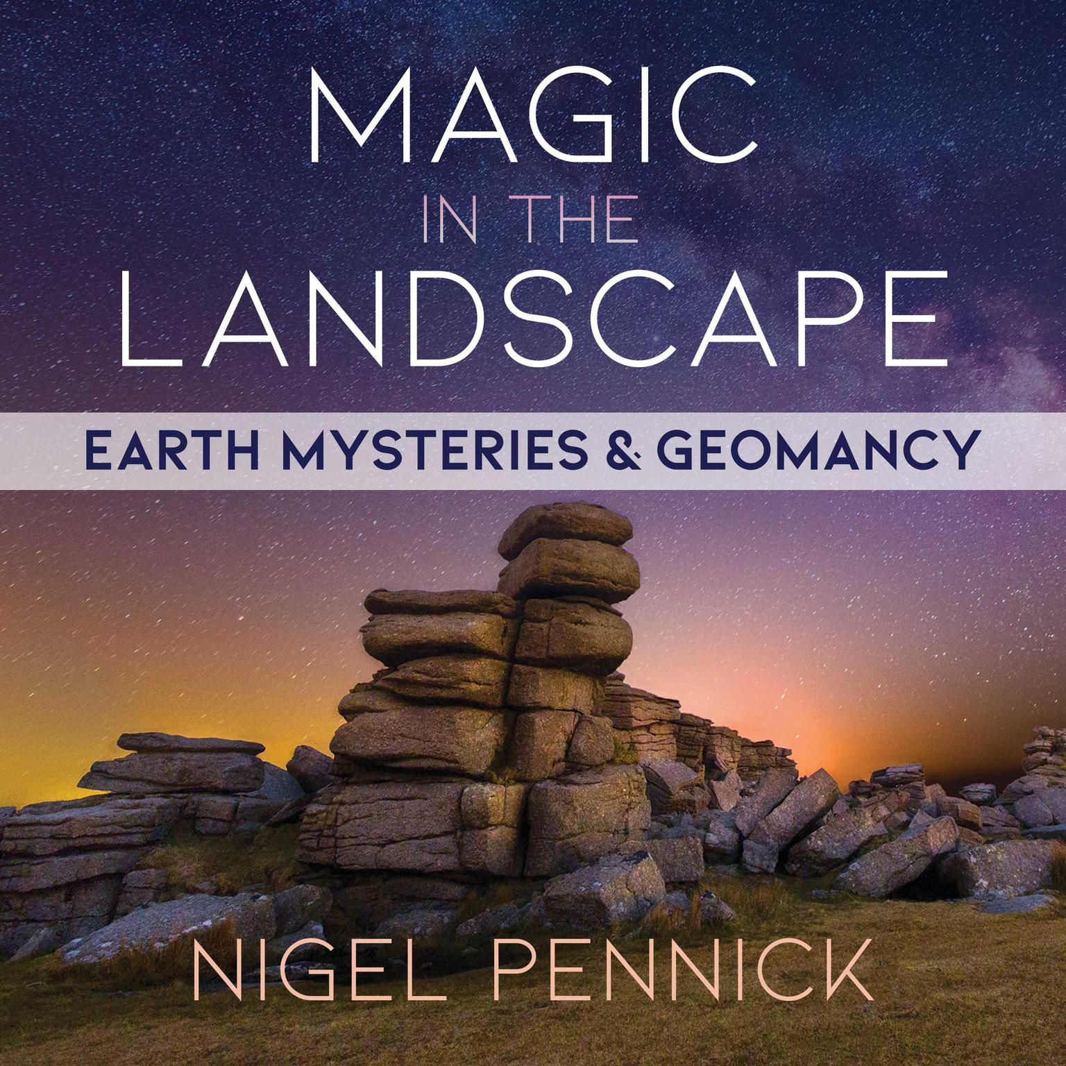 Magic in the Landscape: Earth Mysteries and Geomancy Audiobook, by Nigel Pennick