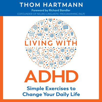 Living with ADHD: Simple Exercises to Change Your Daily Life Audiobook, by Thom Hartmann