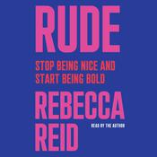 Rude: Stop Being Nice and Start Being Bold Audiobook, by Rebecca Reid