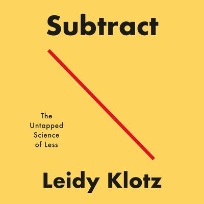 Subtract: The Untapped Science of Less Audiobook, by Leidy Klotz