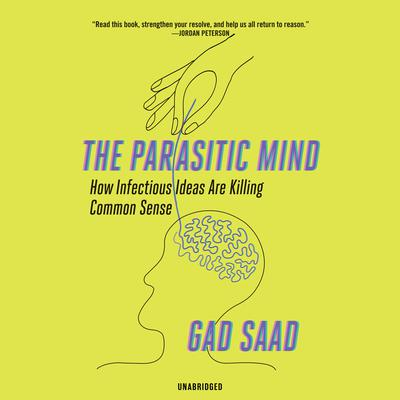 The Parasitic Mind: How Infectious Ideas Are Killing Common Sense Audiobook, by Gad Saad