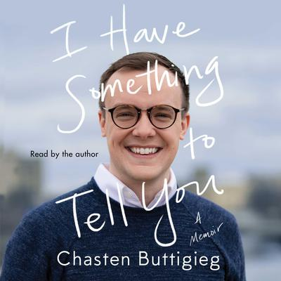 I Have Something to Tell You: A Memoir Audiobook, by Chasten Buttigieg