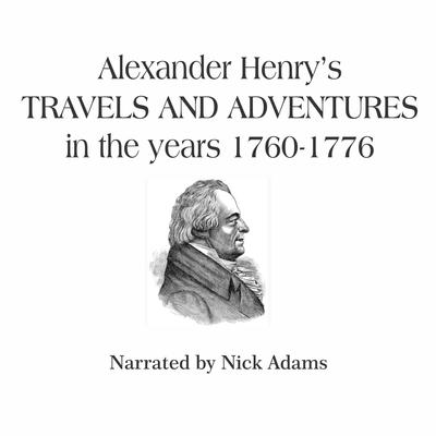 Alexander Henry's Travels and Adventures in the Years 1760-1776 Audiobook, by Alexander Henry