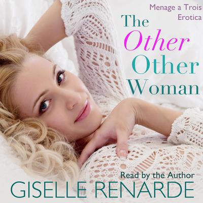 The Other Other Woman: Menage a Trois Erotica Audiobook, by Giselle Renarde