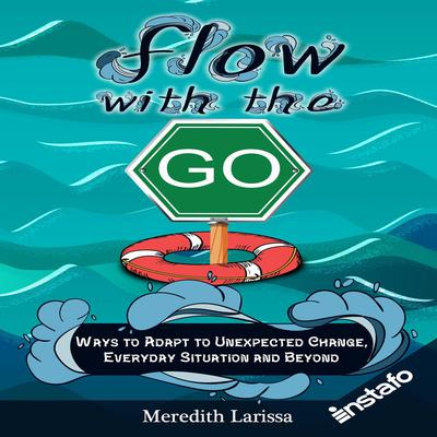 Flow with the Go: Ways to Adapt to Unexpected Change, Everyday Situation and Beyond Audiobook, by Instafo